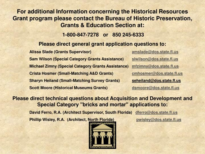 For additional Information concerning the Historical Resources Grant program please contact the Bureau of Historic Preservation, Grants & Education Section at: