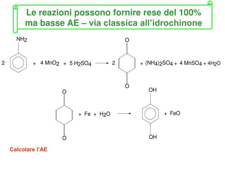 Le reazioni possono fornire rese del 100% ma basse AE – via classica all'idrochinone