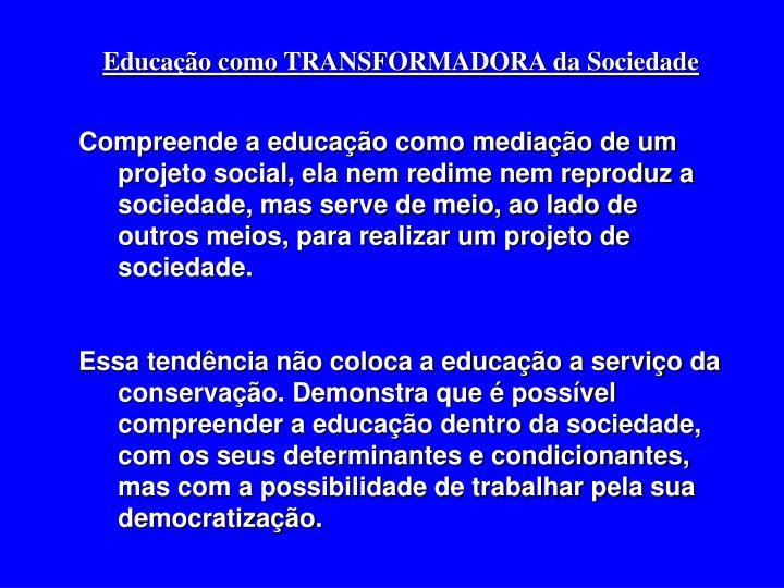 Educação como TRANSFORMADORA da Sociedade