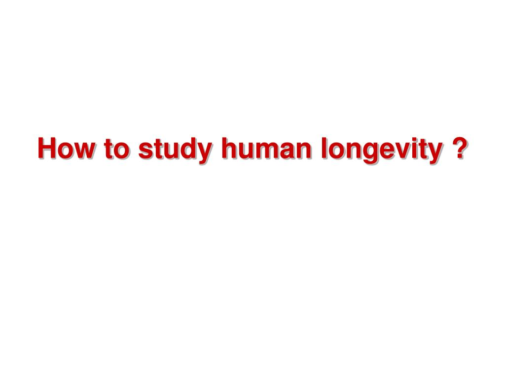 How to study human longevity ?