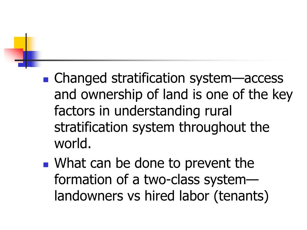 Changed stratification system—access and ownership of land is one of the key factors in understanding rural stratification system throughout the world.