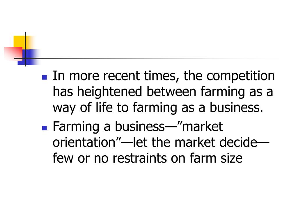In more recent times, the competition has heightened between farming as a way of life to farming as a business.