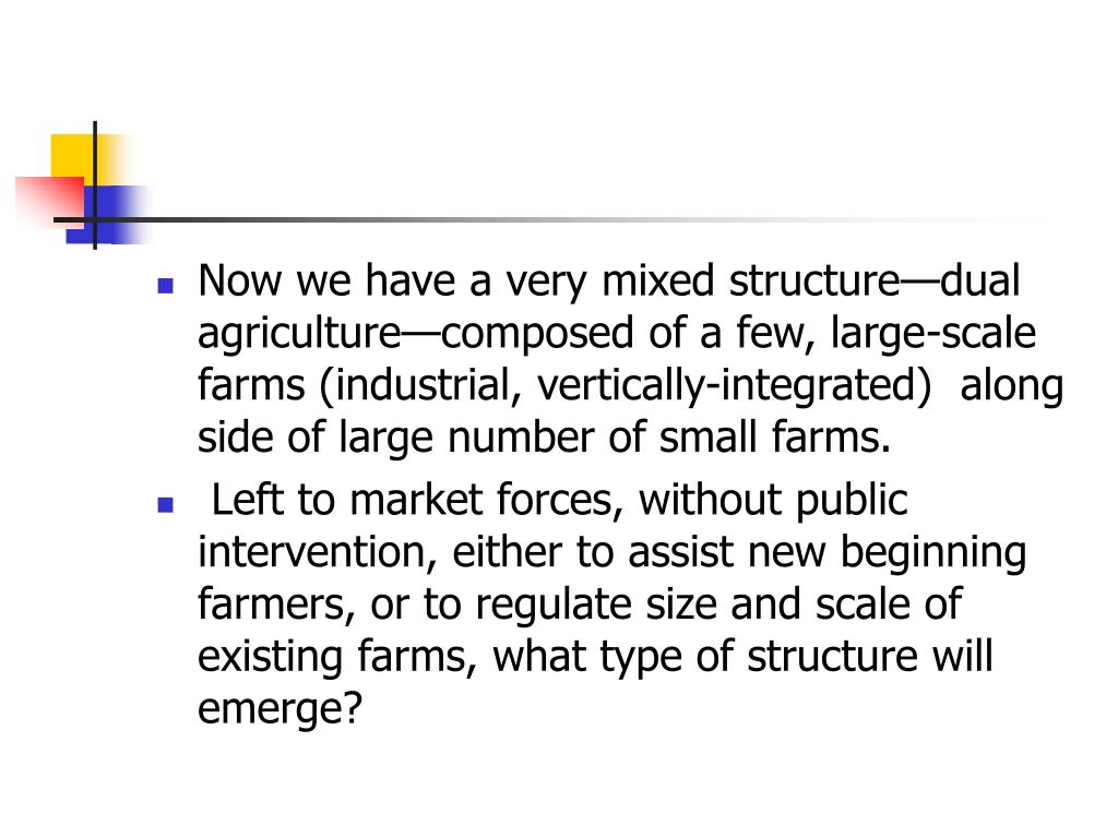 Now we have a very mixed structure—dual agriculture—composed of a few, large-scale farms (industrial, vertically-integrated)  along side of large number of small farms.