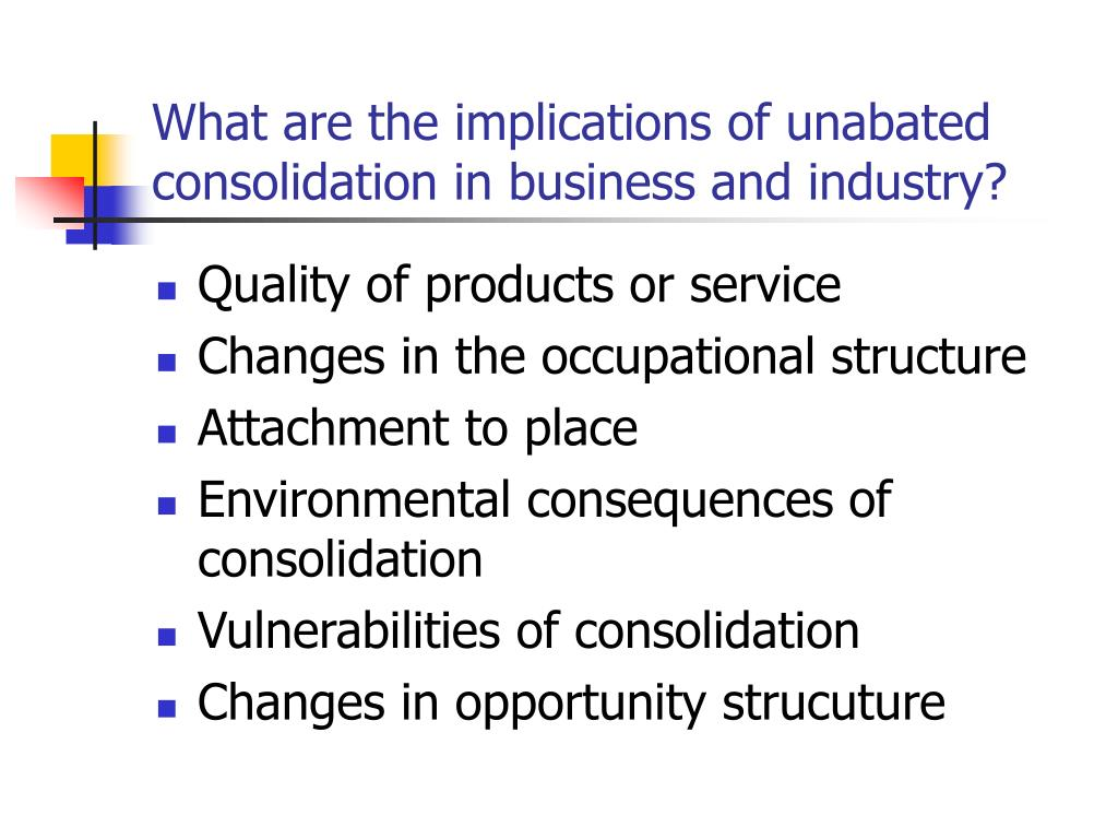 What are the implications of unabated consolidation in business and industry?