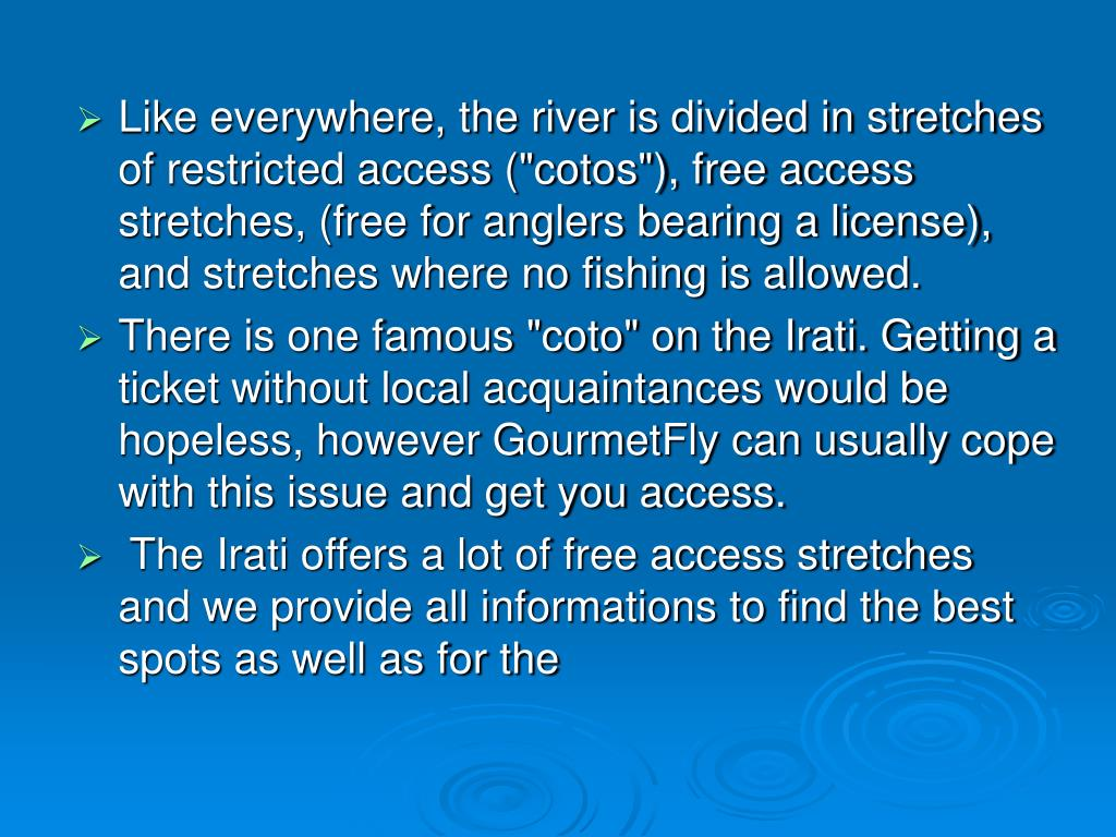 "Like everywhere, the river is divided in stretches of restricted access (""cotos""), free access stretches, (free for anglers bearing a license), and stretches where no fishing is allowed."