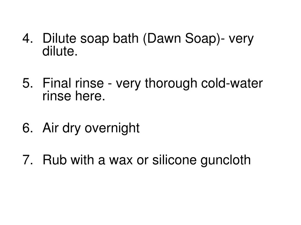 Dilute soap bath (Dawn Soap)- very dilute.
