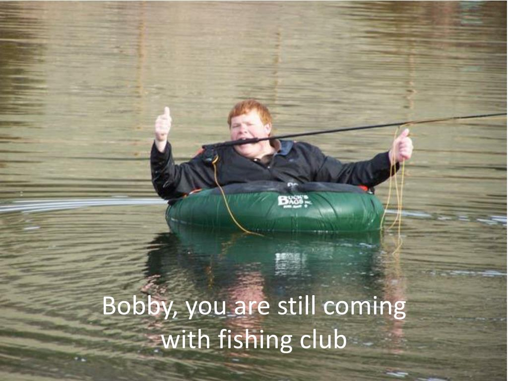 Bobby, you are still coming