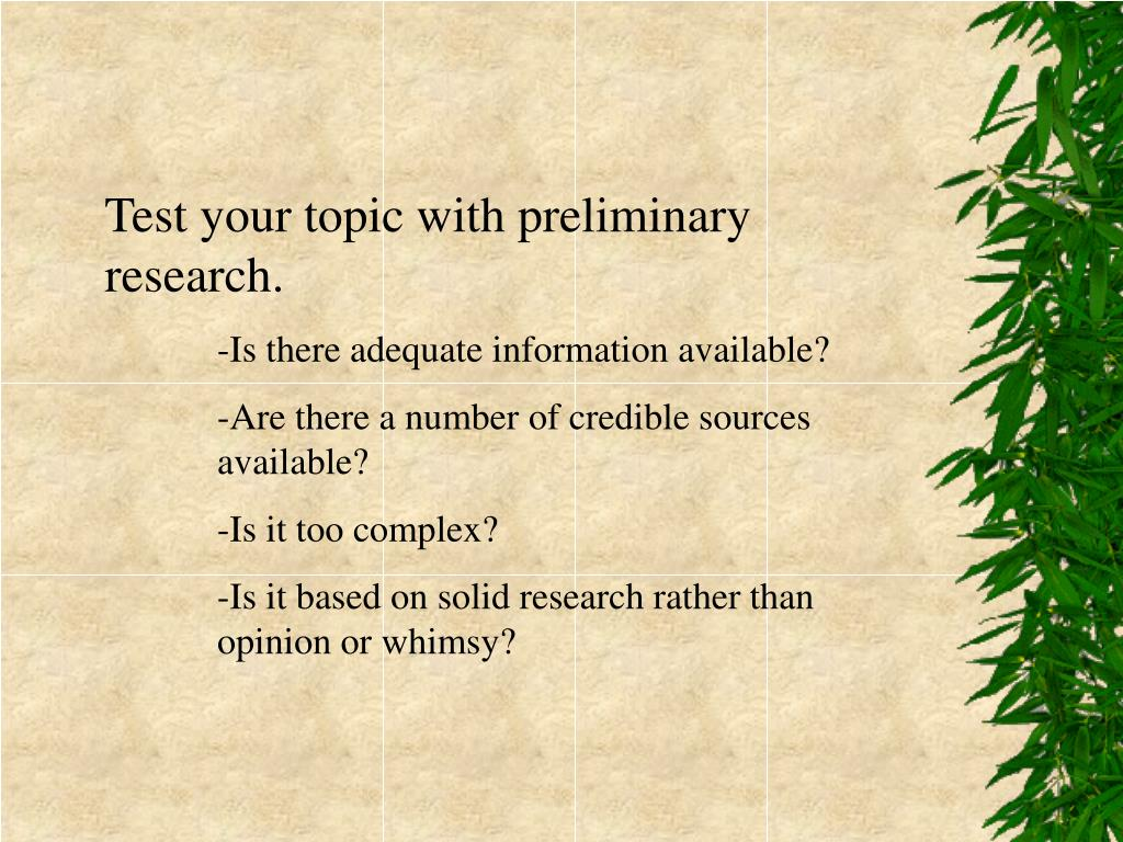 Test your topic with preliminary research.