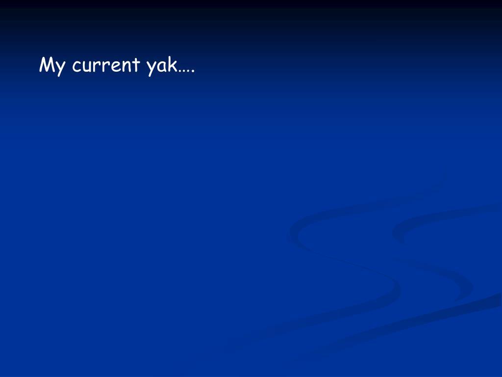 My current yak….