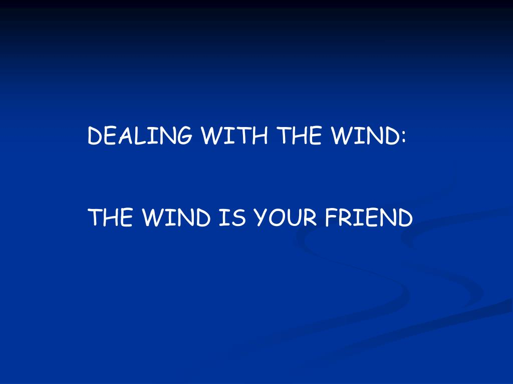 DEALING WITH THE WIND: