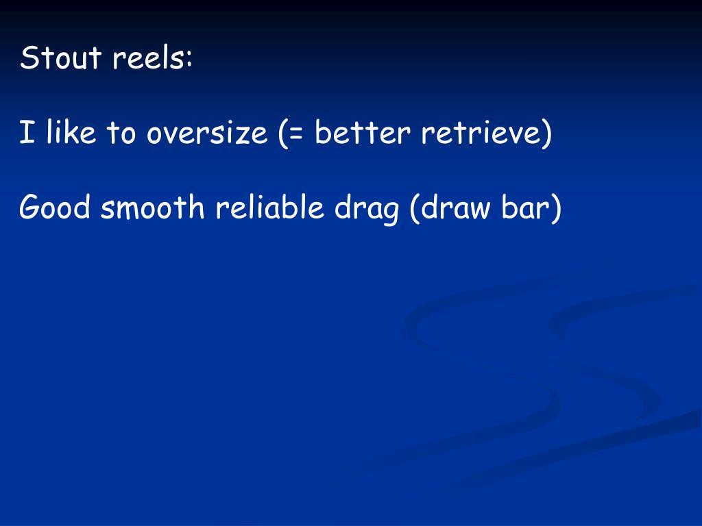 Stout reels: