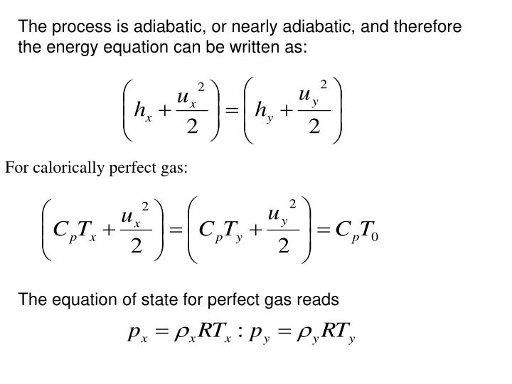 The process is adiabatic, or nearly adiabatic, and therefore the energy equation can be written as: