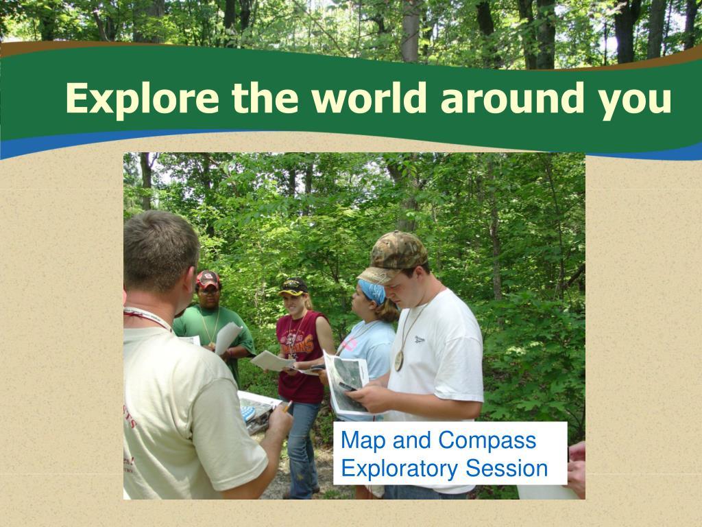 Explore the world around you