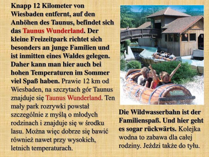 Knapp 12 Kilometer von Wiesbaden entfernt, auf den Anhöhen des Taunus, befindet sich das