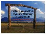 picture yourself in big sky country in july 2011 you ll be glad you came