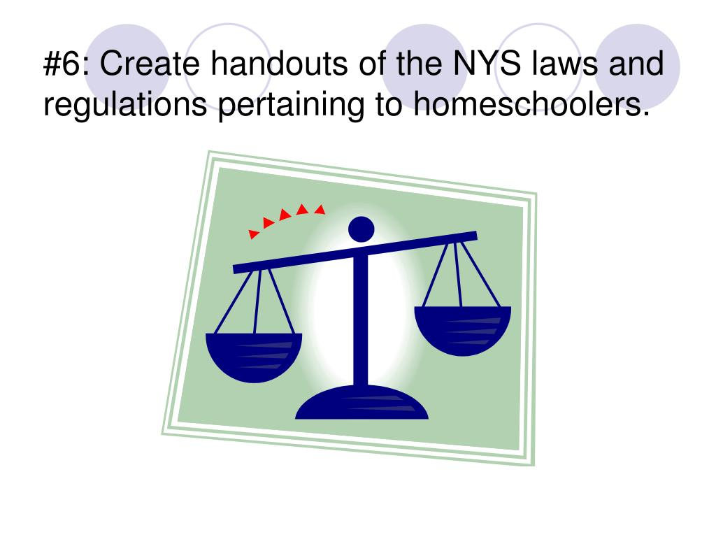 #6: Create handouts of the NYS laws and regulations pertaining to homeschoolers.