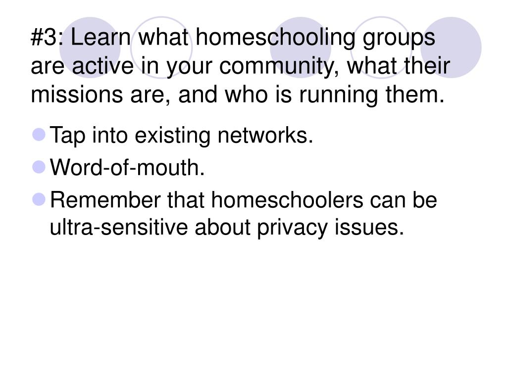 #3: Learn what homeschooling groups are active in your community, what their missions are, and who is running them.