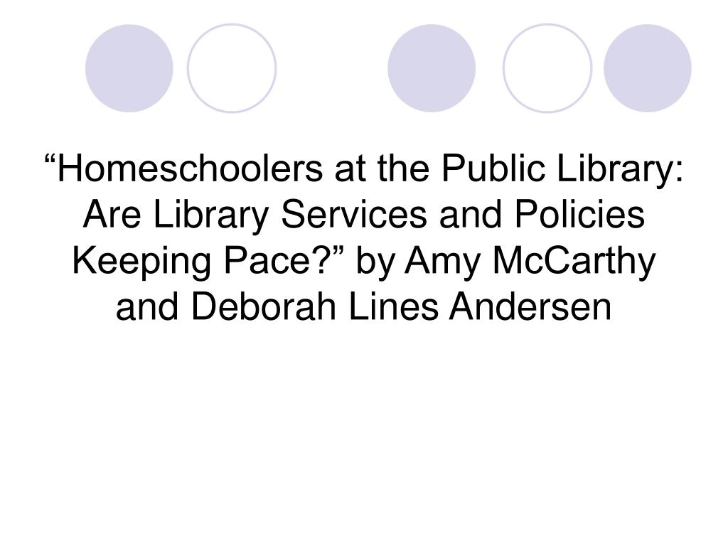 """Homeschoolers at the Public Library: Are Library Services and Policies Keeping Pace?"" by Amy McCarthy and Deborah Lines Andersen"