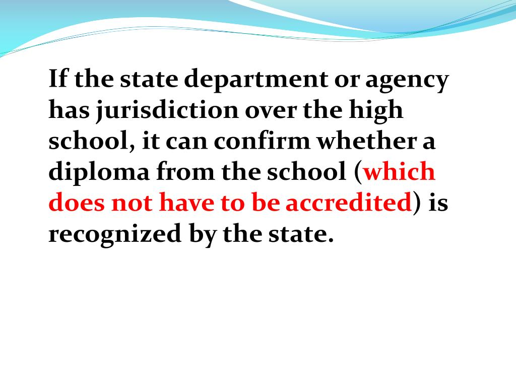 If the state department or agency has jurisdiction over the high school, it can confirm whether a diploma from the school (