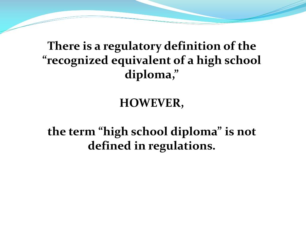"There is a regulatory definition of the ""recognized equivalent of a high school diploma,"""