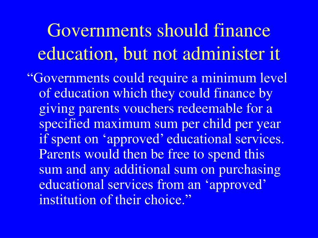 Governments should finance education, but not administer it