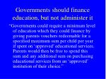 governments should finance education but not administer it