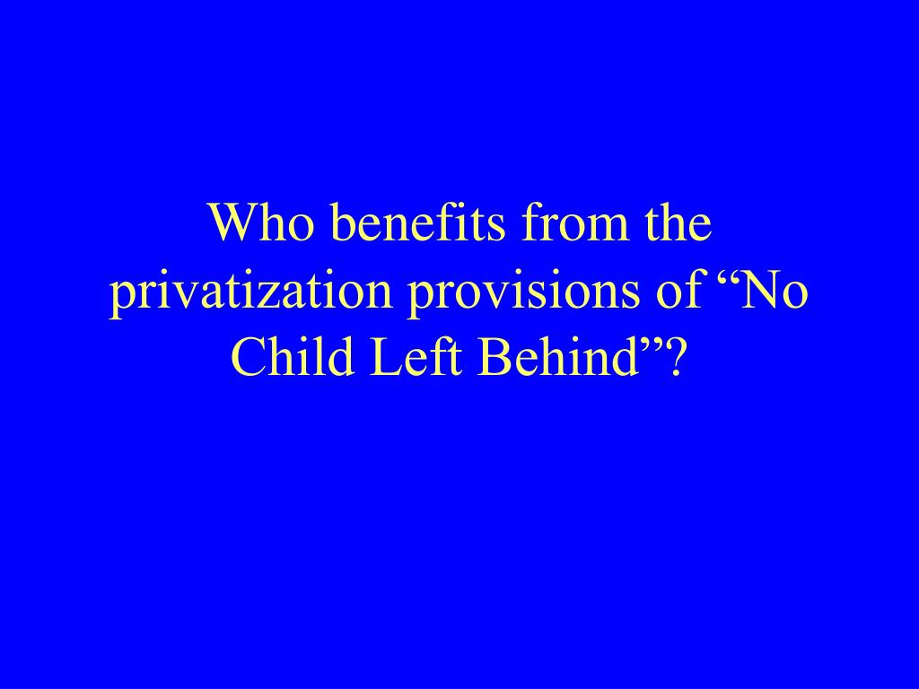 "Who benefits from the privatization provisions of ""No Child Left Behind""?"