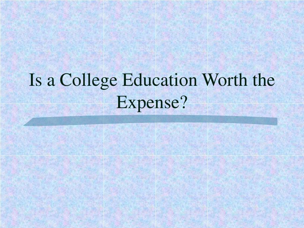 Is a College Education Worth the Expense?