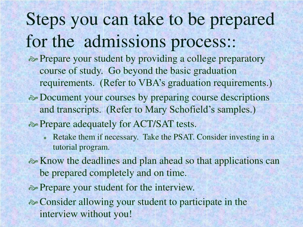 Steps you can take to be prepared for the  admissions process: