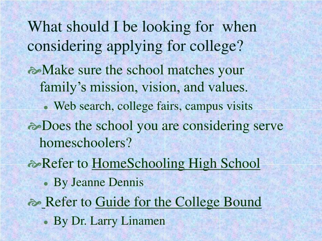 What should I be looking for  when considering applying for college?