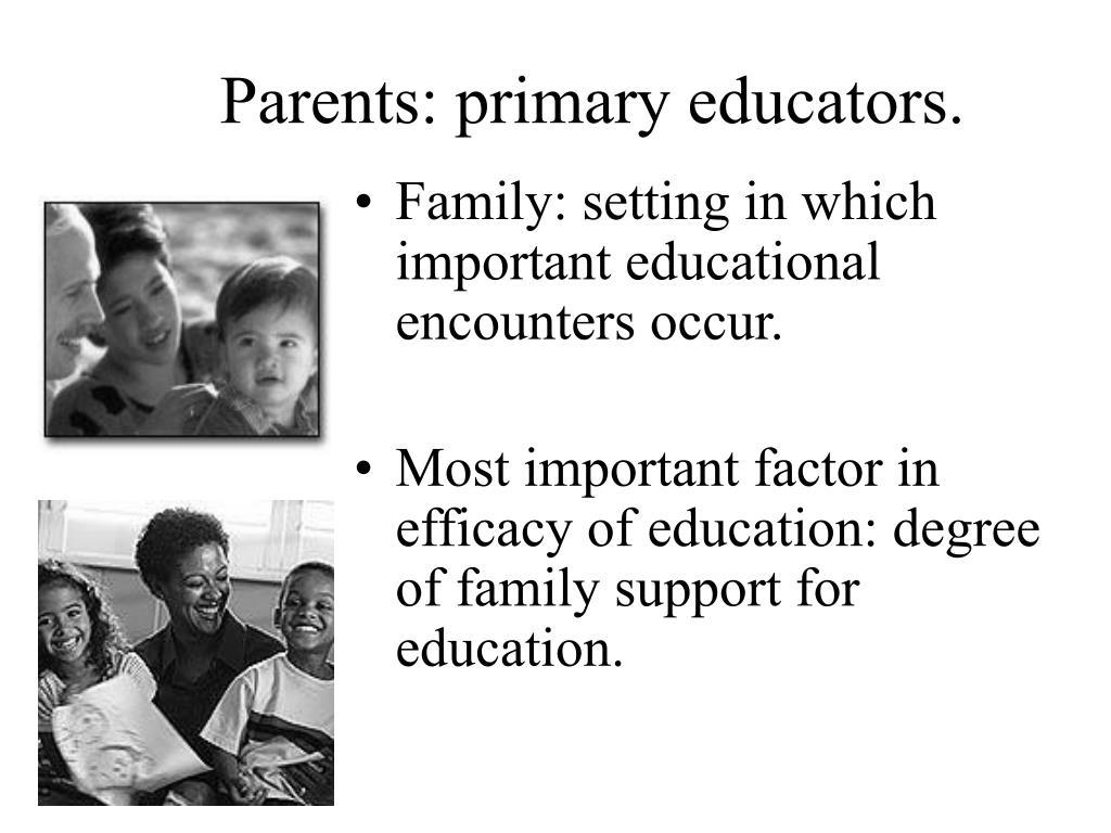 Parents: primary educators.