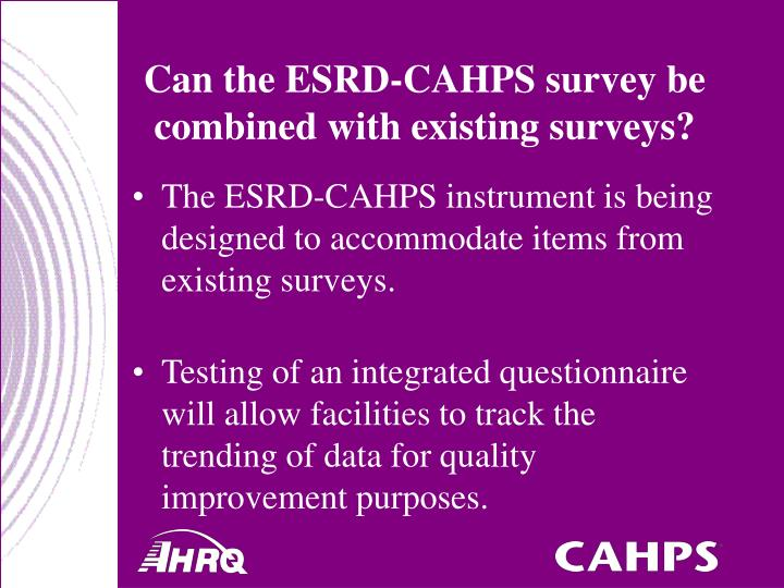 Can the ESRD-CAHPS survey be combined with existing surveys?