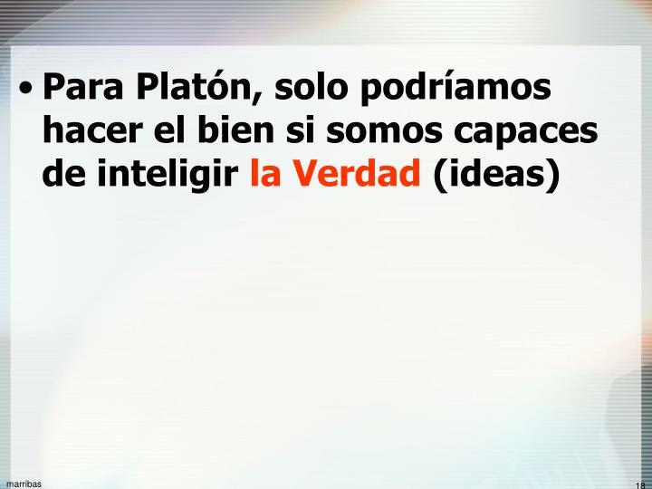 Para Platón, solo podríamos hacer el bien si somos capaces de inteligir