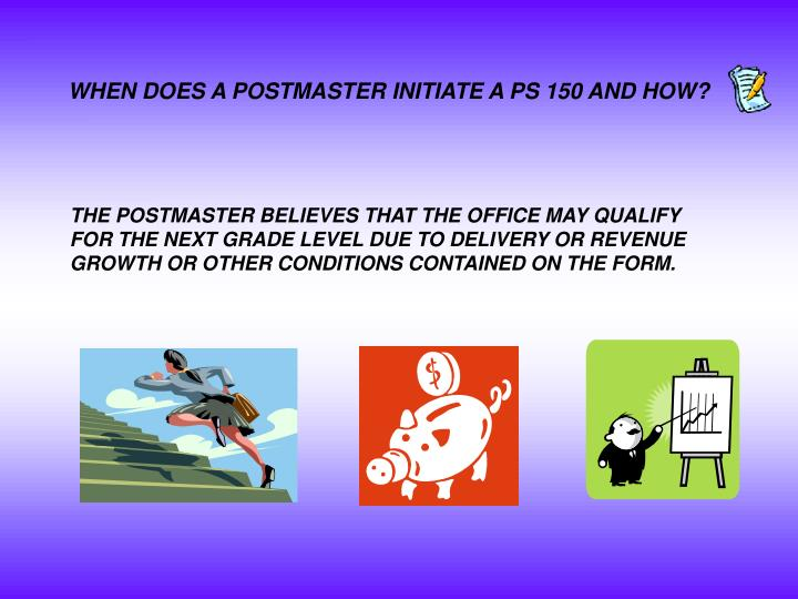 WHEN DOES A POSTMASTER INITIATE A PS 150 AND HOW?