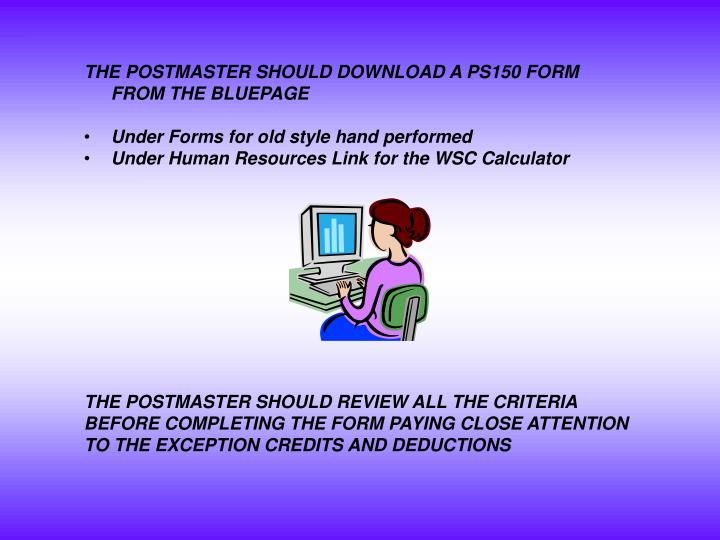THE POSTMASTER SHOULD DOWNLOAD A PS150 FORM  FROM THE BLUEPAGE