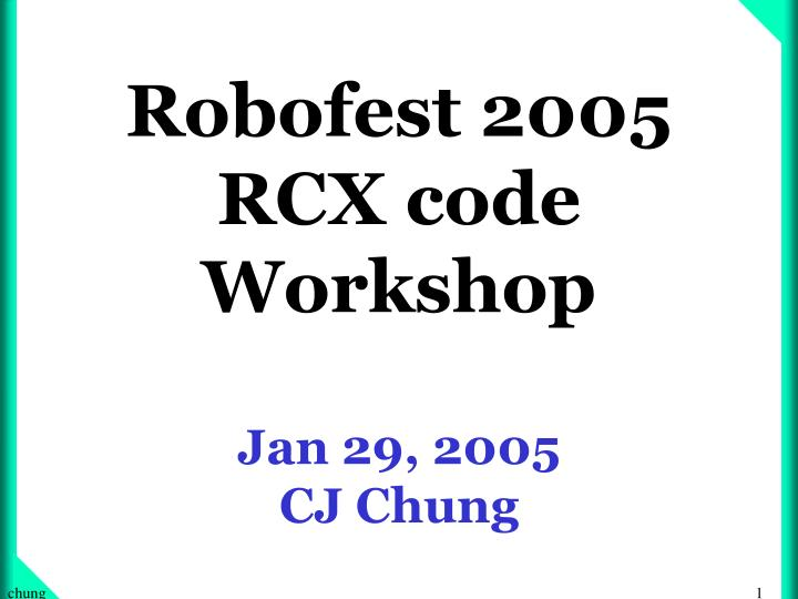 Robofest 2005 rcx code workshop jan 29 2005 cj chung
