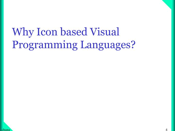 Why Icon based Visual Programming Languages?