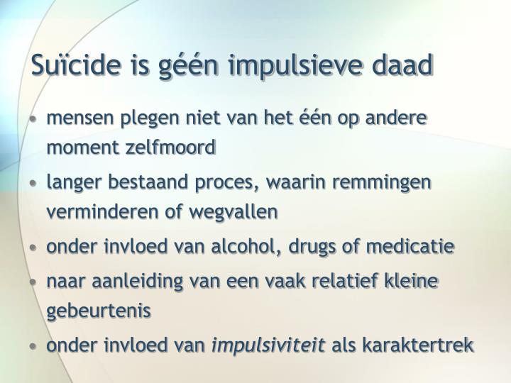 Suïcide is géén impulsieve daad