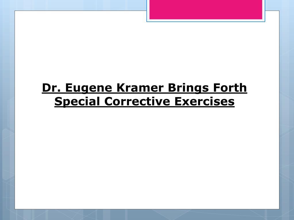 Dr. Eugene Kramer Brings Forth Special Corrective Exercises