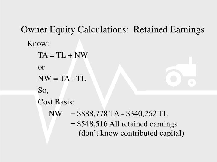 Owner Equity Calculations:  Retained Earnings