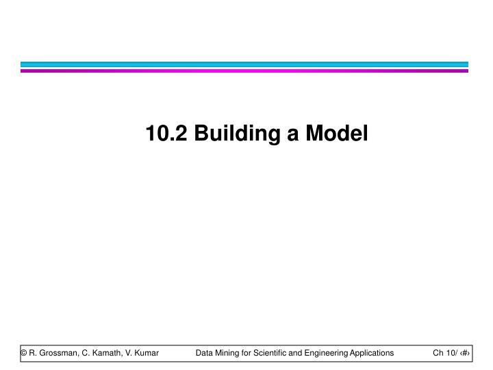 10.2 Building a Model