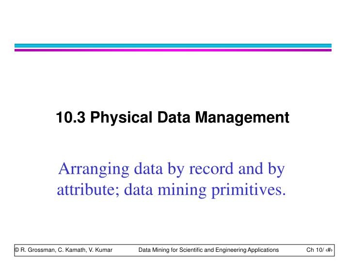10.3 Physical Data Management
