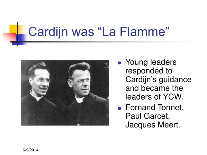 "Cardijn was ""La Flamme"""