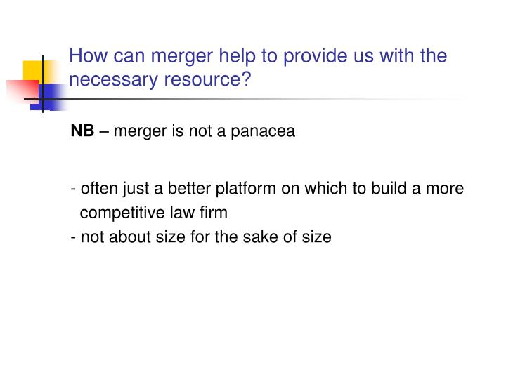 How can merger help to provide us with the necessary resource?