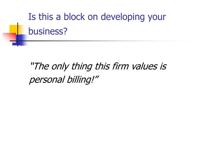 Is this a block on developing your business?
