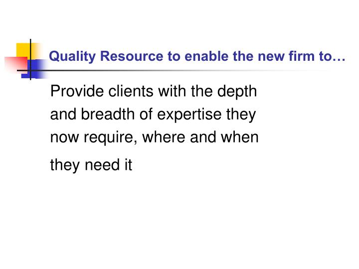 Quality Resource to enable the new firm to…
