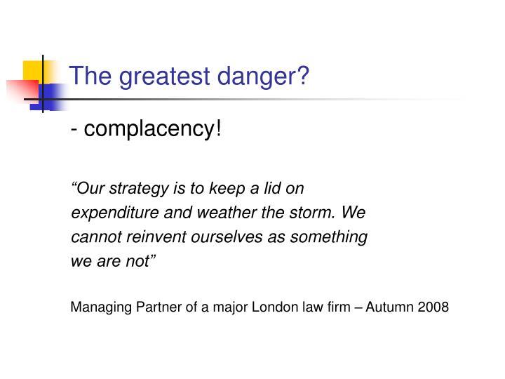 The greatest danger?