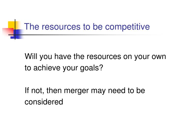 The resources to be competitive