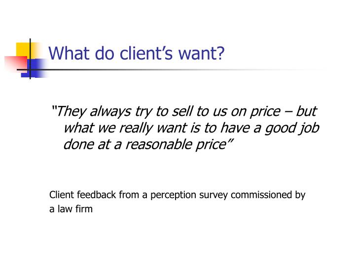What do client's want?