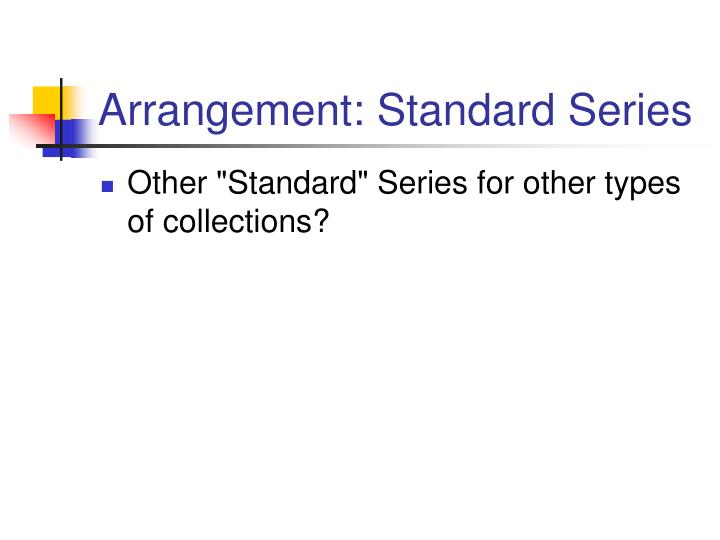 Arrangement: Standard Series